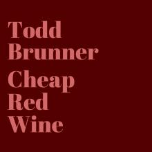 Cheap Red Wine - Todd Brunner